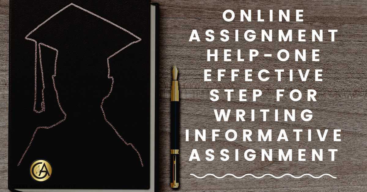 Online Assignment Help - One Effective Step For Writing Informative Assignment  - Assignment Help