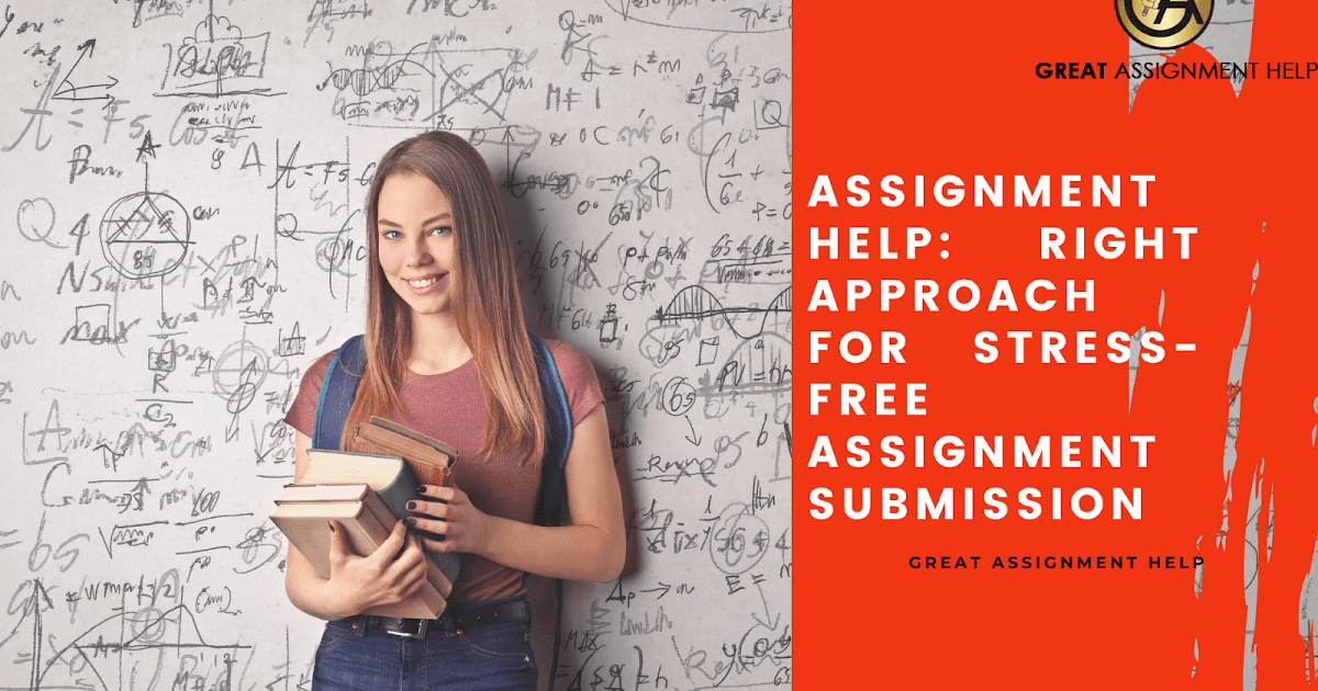 Assignment Help: Right Approach For Stress-Free Assignment Submission - Assignment Help