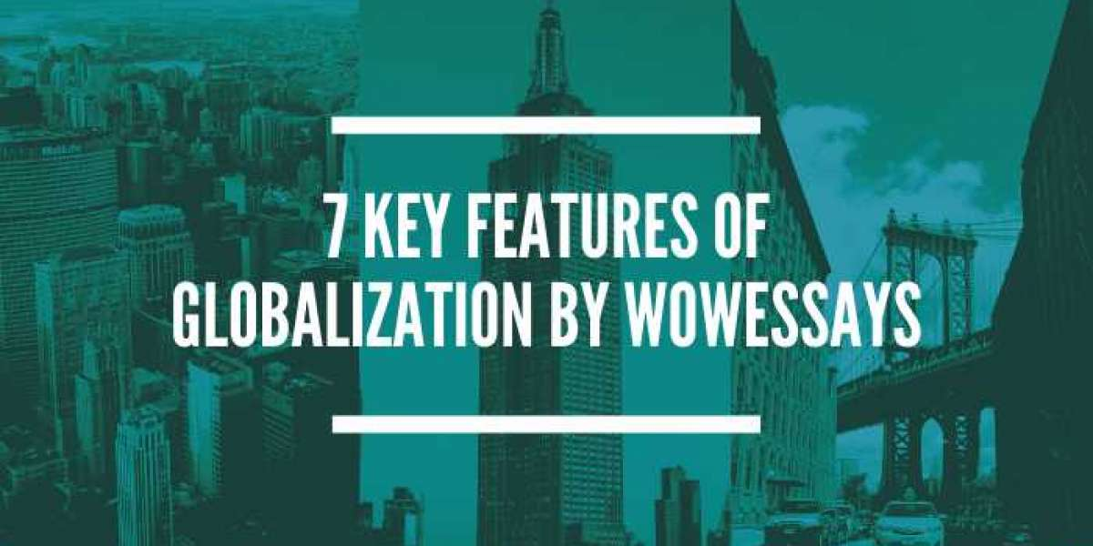 7 key features of globalization by wowessays